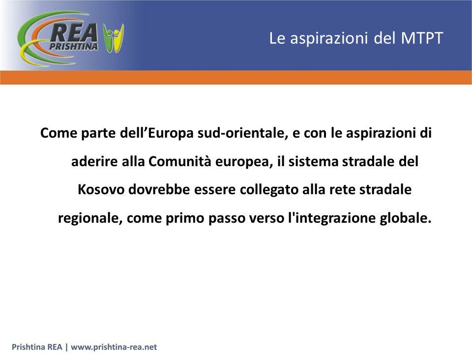 Le aspirazioni del MTPT Come parte dell'Europa sud-orientale, e con le aspirazioni di aderire alla Comunità europea, il sistema stradale del Kosovo dovrebbe essere collegato alla rete stradale regionale, come primo passo verso l integrazione globale.