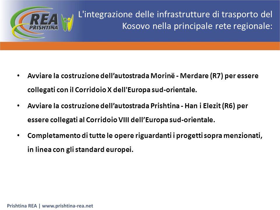L integrazione delle infrastrutture di trasporto del Kosovo nella principale rete regionale: Avviare la costruzione dell'autostrada Morinë - Merdare (R7) per essere collegati con il Corridoio X dell Europa sud-orientale.