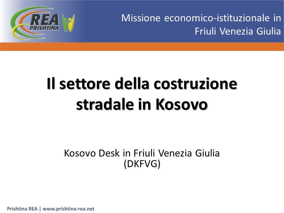 Il settore della costruzione stradale in Kosovo Kosovo Desk in Friuli Venezia Giulia (DKFVG) Missione economico-istituzionale in Friuli Venezia Giulia