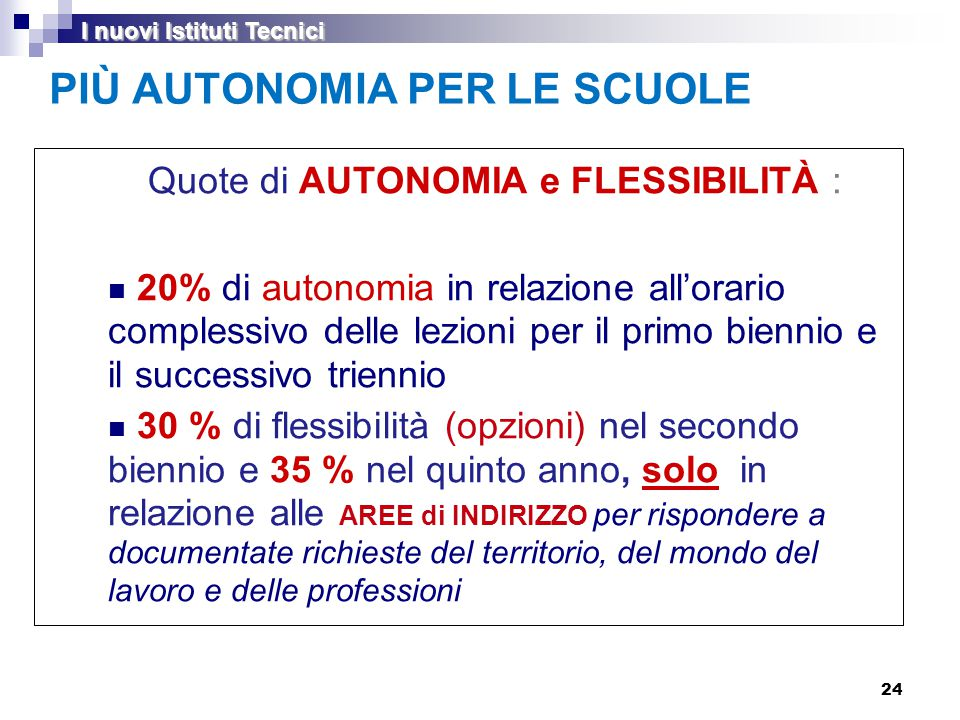 24 PIÙ AUTONOMIA PER LE SCUOLE Quote di AUTONOMIA e FLESSIBILITÀ : 20% di autonomia in relazione all'orario complessivo delle lezioni per il primo bie