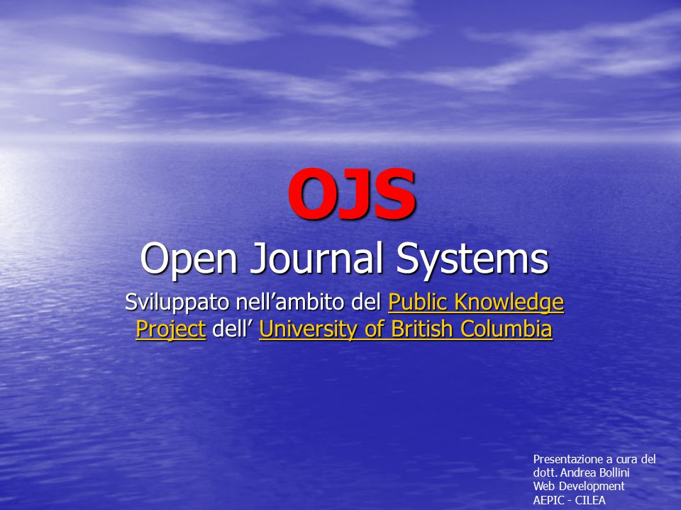 OJS Open Journal Systems Sviluppato nell'ambito del Public Knowledge Project dell' University of British Columbia Public Knowledge ProjectUniversity o