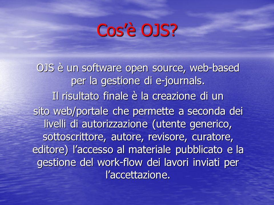 Cos'è OJS? OJS è un software open source, web-based per la gestione di e-journals. Il risultato finale è la creazione di un sito web/portale che perme