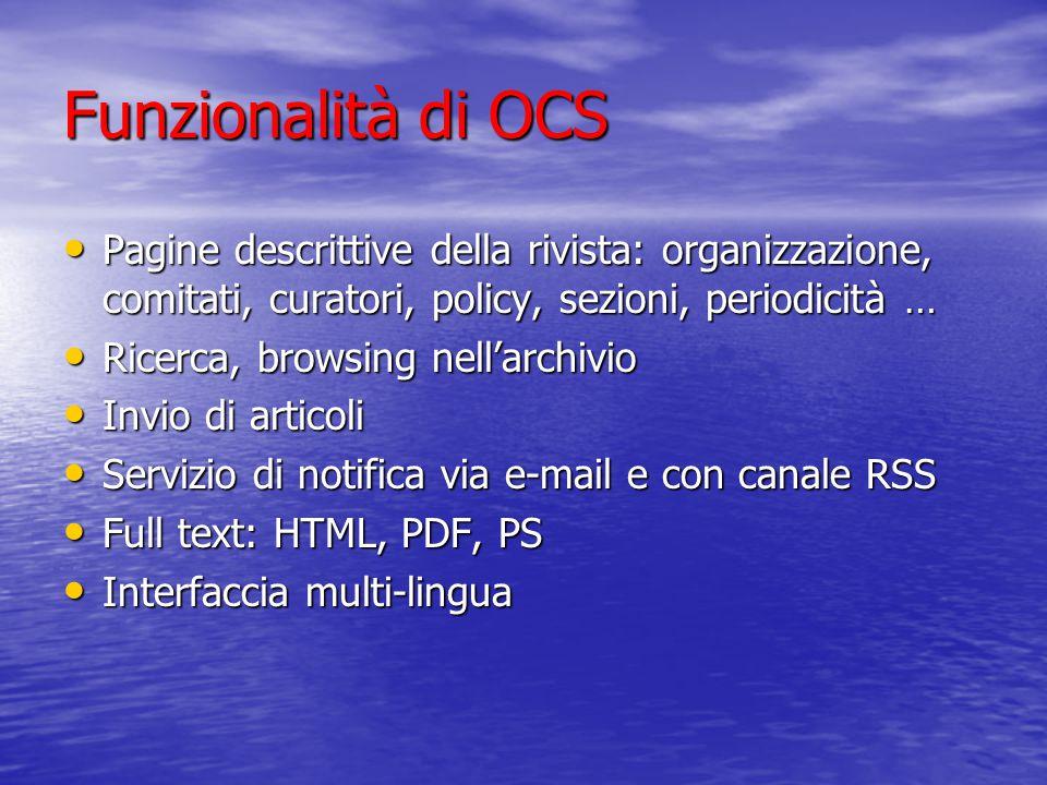 Funzionalità di OCS Pagine descrittive della rivista: organizzazione, comitati, curatori, policy, sezioni, periodicità … Pagine descrittive della rivi