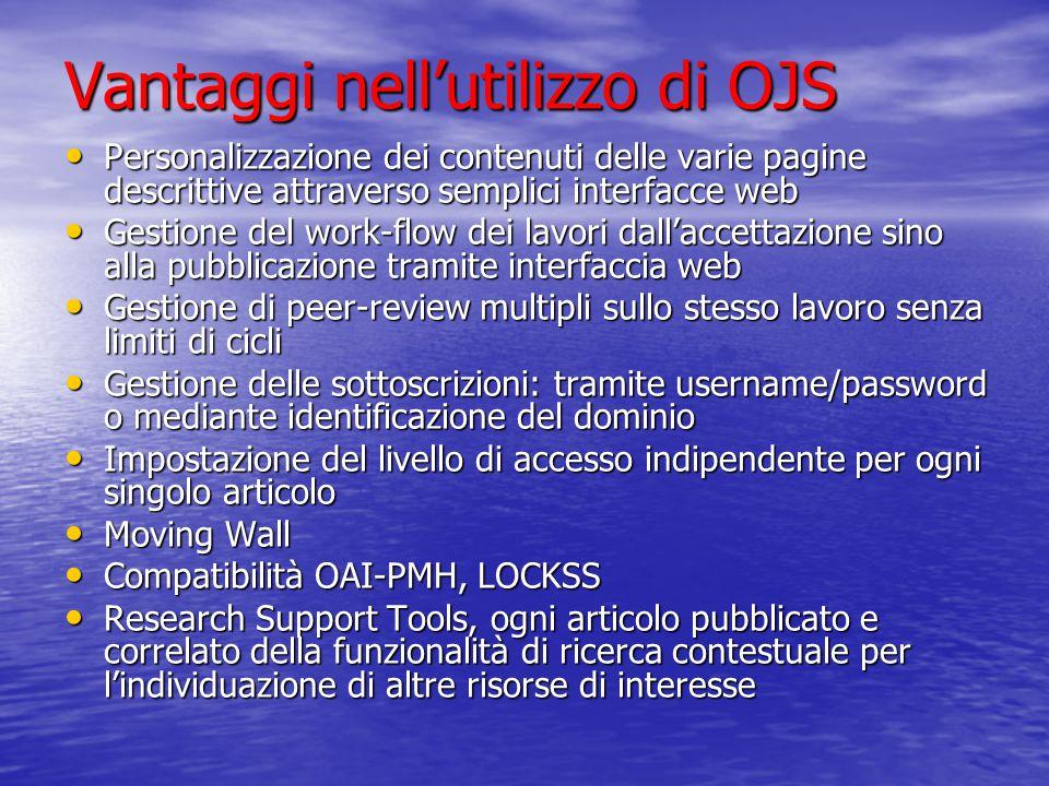Vantaggi nell'utilizzo di OJS Personalizzazione dei contenuti delle varie pagine descrittive attraverso semplici interfacce web Personalizzazione dei