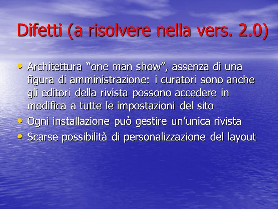 """Difetti (a risolvere nella vers. 2.0) Architettura """"one man show"""", assenza di una figura di amministrazione: i curatori sono anche gli editori della r"""