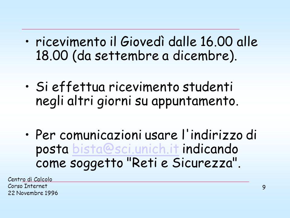 Centro di Calcolo Corso Internet 22 Novembre 1996 9 ricevimento il Giovedì dalle 16.00 alle 18.00 (da settembre a dicembre).