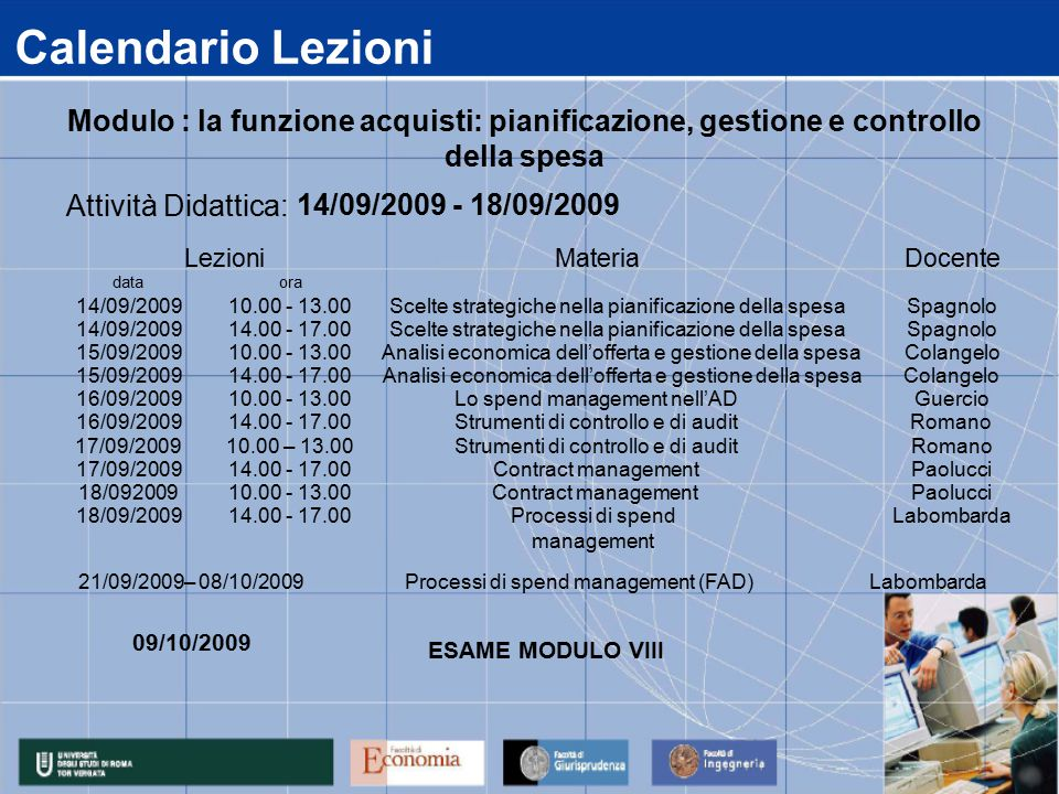 Calendario Lezioni data 14/09/2009 15/09/2009 16/09/2009 17/09/2009 18/092009 18/09/2009 14.00 - 17.00Processi di spend management Labombarda 14.00 -