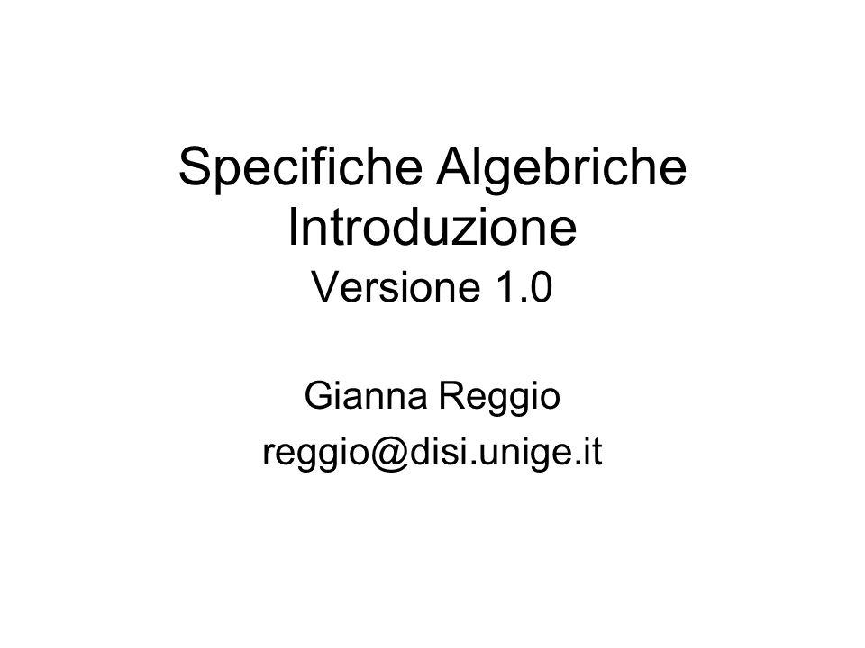 Specifiche Algebriche Introduzione Versione 1.0 Gianna Reggio reggio@disi.unige.it