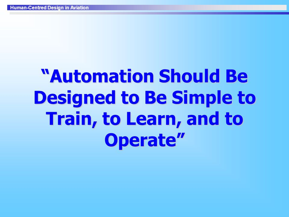Human-Centred Design in Aviation Automation Should Be Designed to Be Simple to Train, to Learn, and to Operate