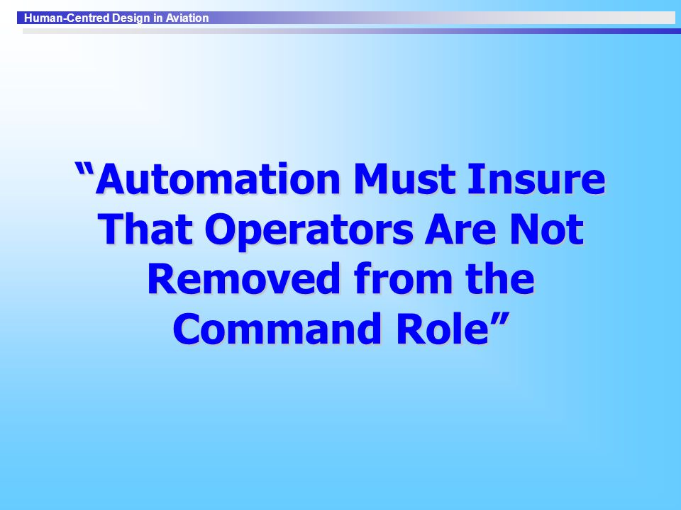 Human-Centred Design in Aviation Automation Must Insure That Operators Are Not Removed from the Command Role