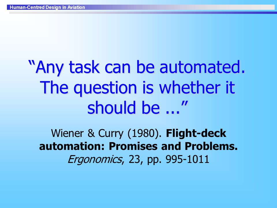 Human-Centred Design in Aviation Any task can be automated.