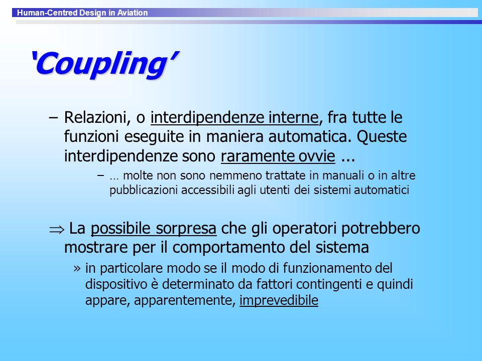 Human-Centred Design in Aviation 'Coupling' –Relazioni, o interdipendenze interne, fra tutte le funzioni eseguite in maniera automatica. Queste interd
