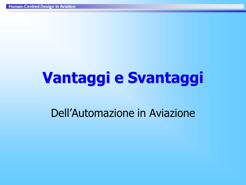 Human-Centred Design in Aviation Vantaggi e Svantaggi Dell'Automazione in Aviazione