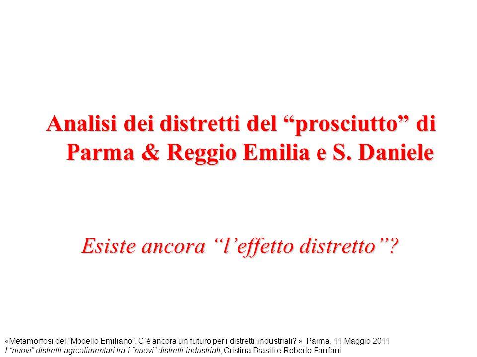 """Analisi dei distretti del """"prosciutto"""" di Parma & Reggio Emilia e S. Daniele Esiste ancora """"l'effetto distretto""""? «Metamorfosi del """"Modello Emiliano""""."""