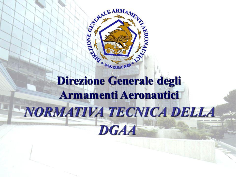 NORMATIVA TECNICA DELLA DGAA NORMATIVA TECNICA DELLA DGAA Direzione Generale degli Armamenti Aeronautici