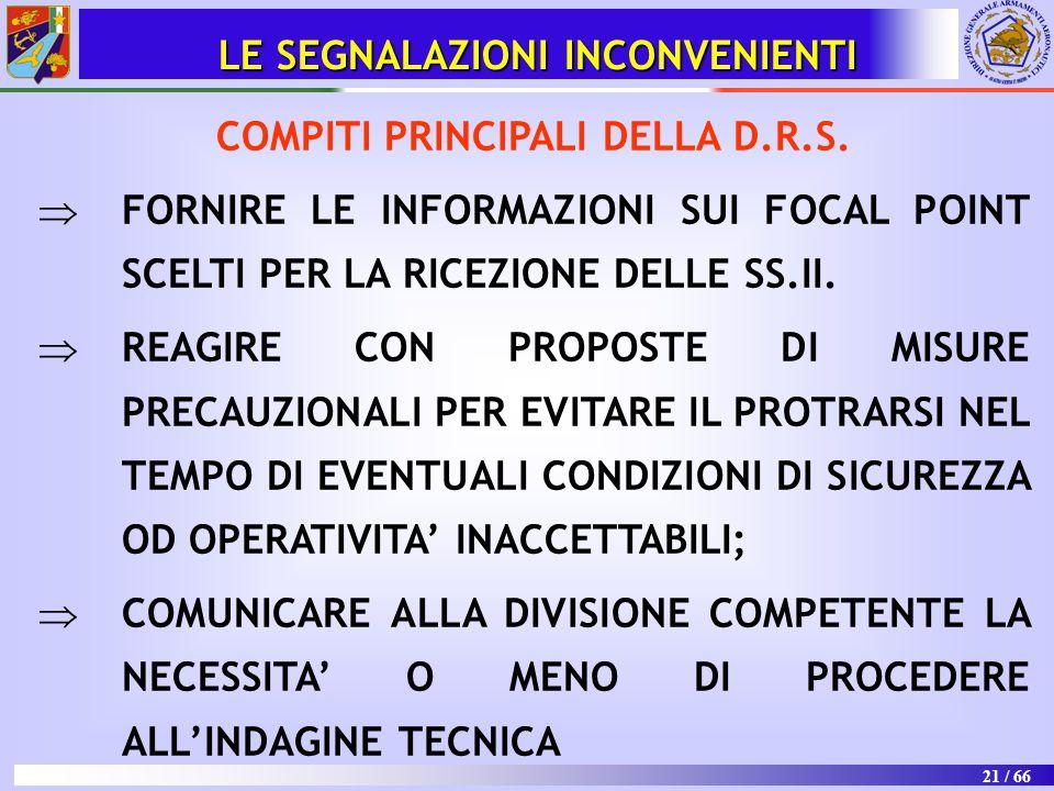 21 / 66 LE SEGNALAZIONI INCONVENIENTI COMPITI PRINCIPALI DELLA D.R.S.   FORNIRE LE INFORMAZIONI SUI FOCAL POINT SCELTI PER LA RICEZIONE DELLE SS.II.