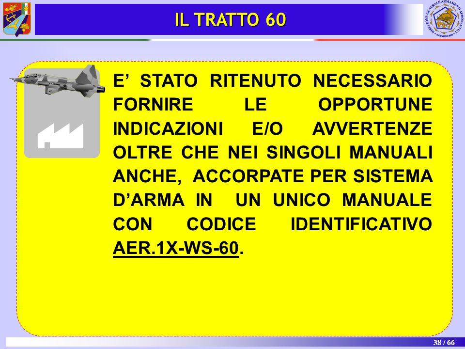 38 / 66 E' STATO RITENUTO NECESSARIO FORNIRE LE OPPORTUNE INDICAZIONI E/O AVVERTENZE OLTRE CHE NEI SINGOLI MANUALI ANCHE, ACCORPATE PER SISTEMA D'ARMA