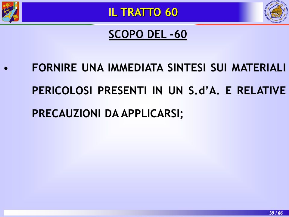 39 / 66 SCOPO DEL -60 FORNIRE UNA IMMEDIATA SINTESI SUI MATERIALI PERICOLOSI PRESENTI IN UN S.d'A. E RELATIVE PRECAUZIONI DA APPLICARSI; IL TRATTO 60