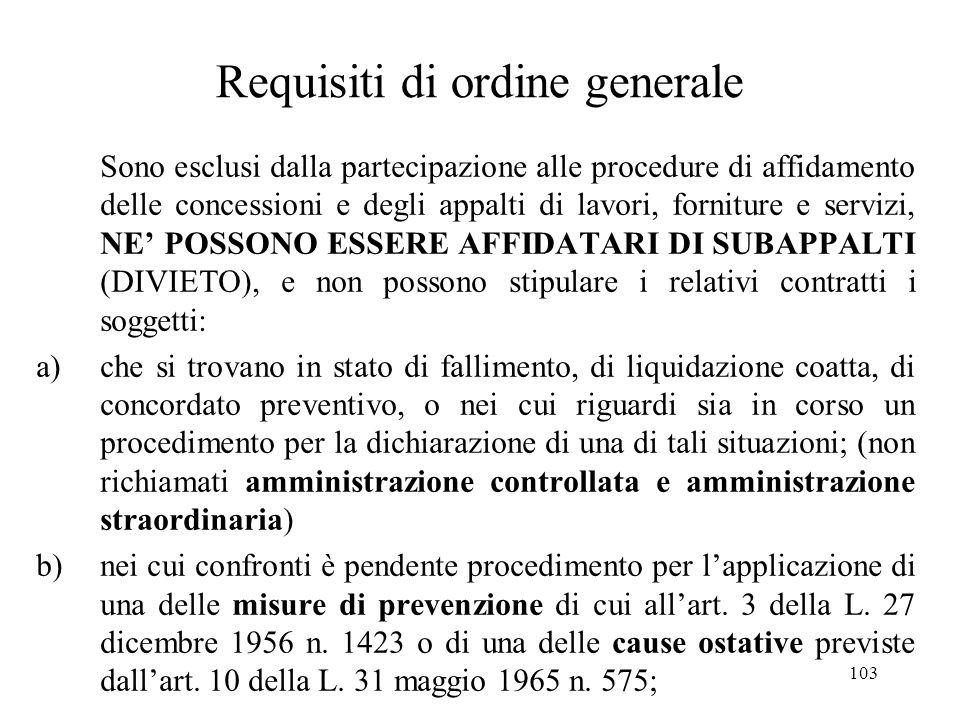 103 Requisiti di ordine generale Sono esclusi dalla partecipazione alle procedure di affidamento delle concessioni e degli appalti di lavori, fornitur