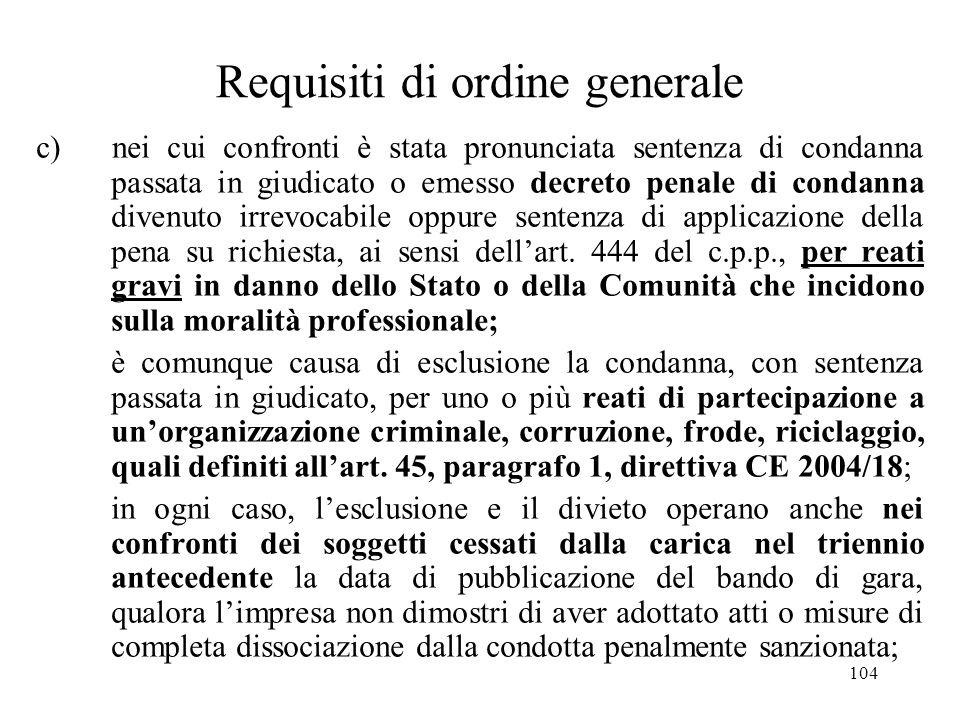 104 Requisiti di ordine generale c) nei cui confronti è stata pronunciata sentenza di condanna passata in giudicato o emesso decreto penale di condann
