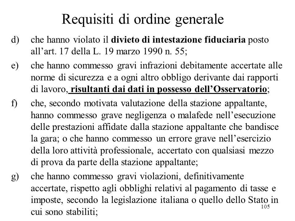 105 Requisiti di ordine generale d) che hanno violato il divieto di intestazione fiduciaria posto all'art. 17 della L. 19 marzo 1990 n. 55; e) che han