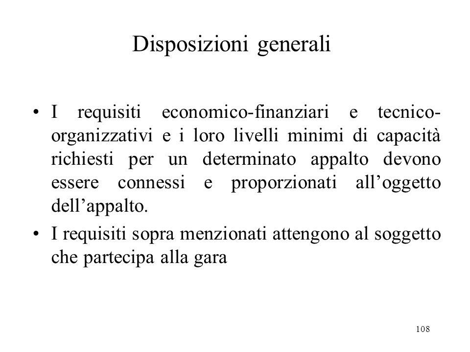 108 Disposizioni generali I requisiti economico-finanziari e tecnico- organizzativi e i loro livelli minimi di capacità richiesti per un determinato a