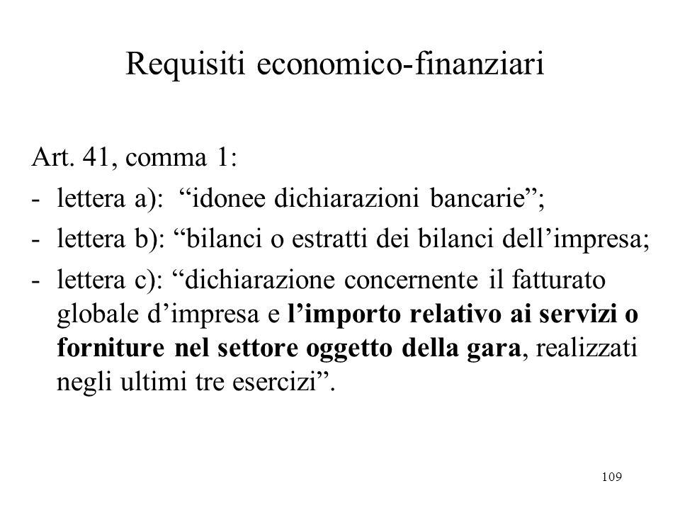 """109 Requisiti economico-finanziari Art. 41, comma 1: -lettera a): """"idonee dichiarazioni bancarie""""; -lettera b): """"bilanci o estratti dei bilanci dell'i"""