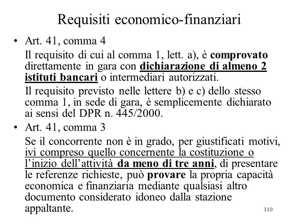 110 Requisiti economico-finanziari Art. 41, comma 4 Il requisito di cui al comma 1, lett. a), è comprovato direttamente in gara con dichiarazione di a