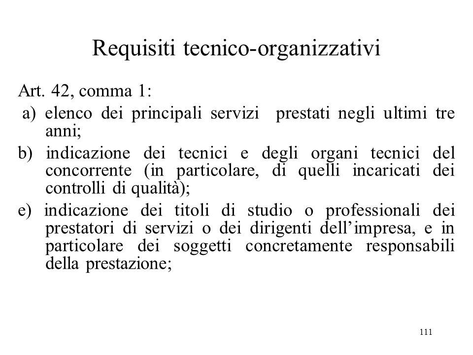 111 Requisiti tecnico-organizzativi Art. 42, comma 1: a) elenco dei principali servizi prestati negli ultimi tre anni; b) indicazione dei tecnici e de
