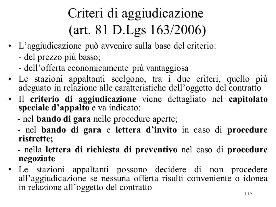 115 Criteri di aggiudicazione (art. 81 D.Lgs 163/2006) L'aggiudicazione può avvenire sulla base del criterio: - del prezzo più basso; - dell'offerta e