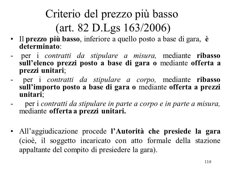 116 Criterio del prezzo più basso (art. 82 D.Lgs 163/2006) Il prezzo più basso, inferiore a quello posto a base di gara, è determinato: - per i contra