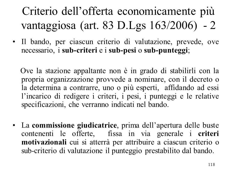 118 Criterio dell'offerta economicamente più vantaggiosa (art. 83 D.Lgs 163/2006) - 2 Il bando, per ciascun criterio di valutazione, prevede, ove nece