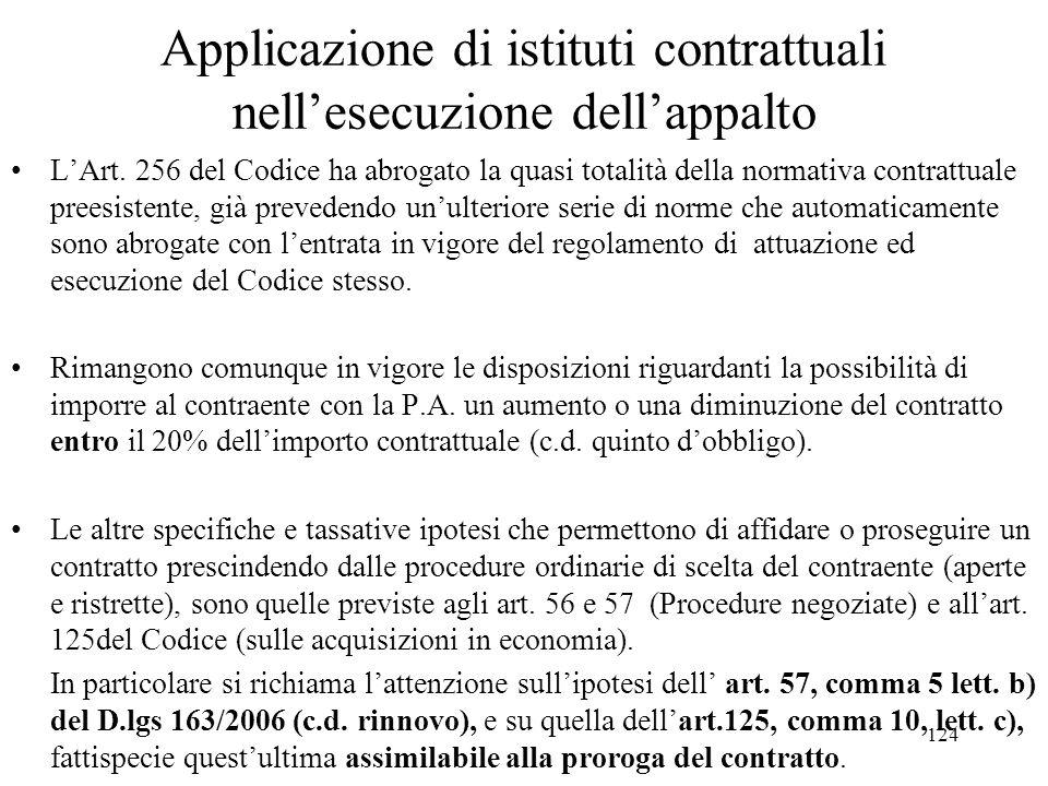 124 Applicazione di istituti contrattuali nell'esecuzione dell'appalto L'Art. 256 del Codice ha abrogato la quasi totalità della normativa contrattual