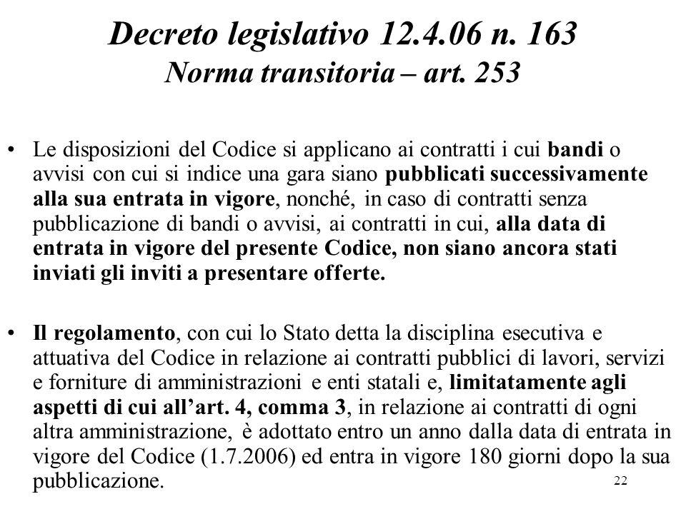 22 Decreto legislativo 12.4.06 n. 163 Norma transitoria – art. 253 Le disposizioni del Codice si applicano ai contratti i cui bandi o avvisi con cui s