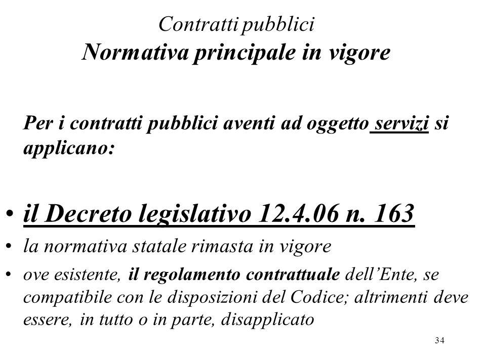 34 Contratti pubblici Normativa principale in vigore Per i contratti pubblici aventi ad oggetto servizi si applicano: il Decreto legislativo 12.4.06 n