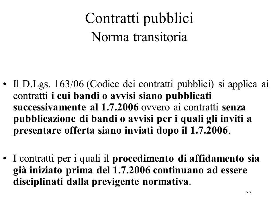35 Contratti pubblici Norma transitoria Il D.Lgs. 163/06 (Codice dei contratti pubblici) si applica ai contratti i cui bandi o avvisi siano pubblicati