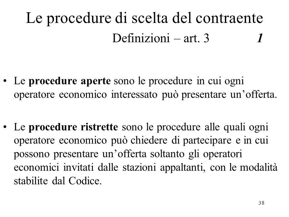 38 Le procedure di scelta del contraente Definizioni – art. 31 Le procedure aperte sono le procedure in cui ogni operatore economico interessato può p