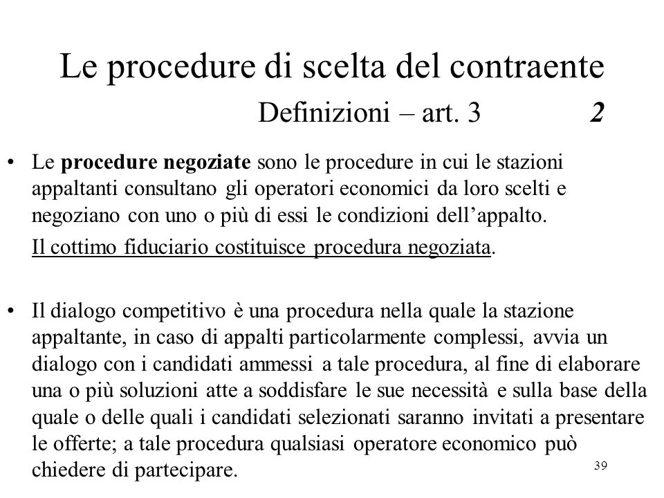 39 Le procedure di scelta del contraente Definizioni – art. 32 Le procedure negoziate sono le procedure in cui le stazioni appaltanti consultano gli o