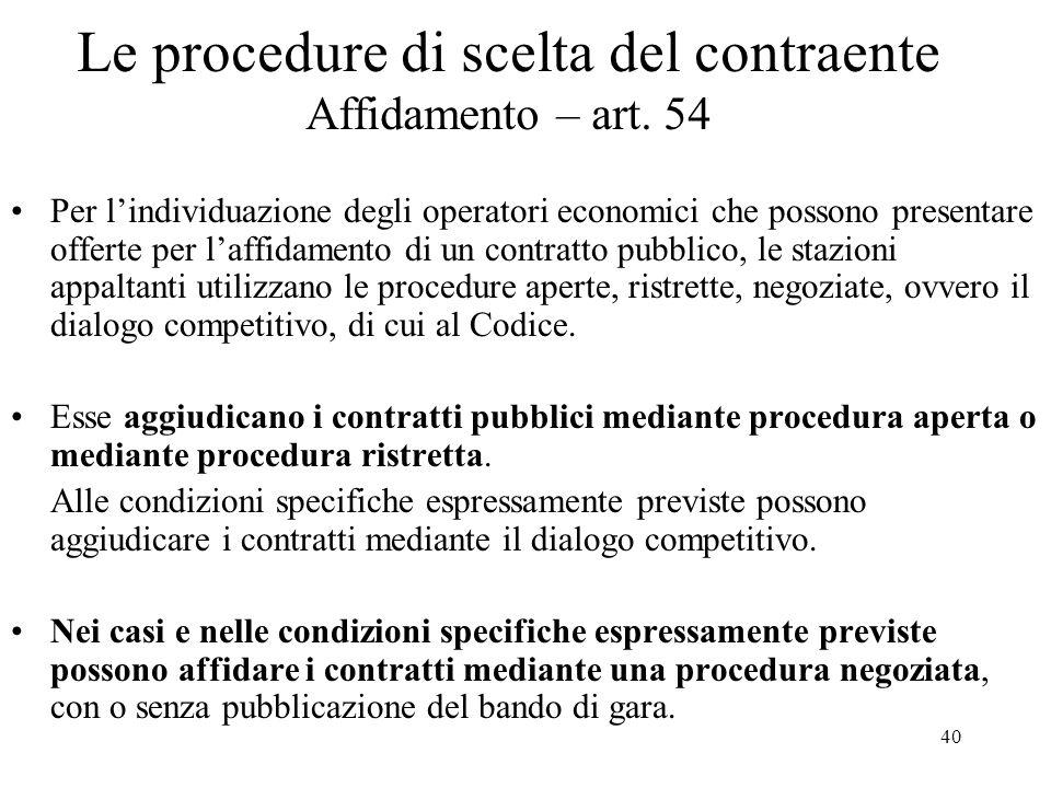 40 Le procedure di scelta del contraente Affidamento – art. 54 Per l'individuazione degli operatori economici che possono presentare offerte per l'aff