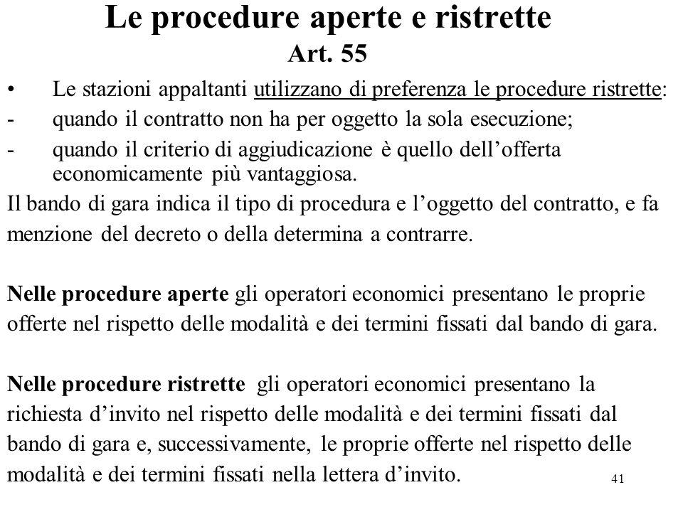41 Le procedure aperte e ristrette Art. 55 Le stazioni appaltanti utilizzano di preferenza le procedure ristrette: -quando il contratto non ha per ogg