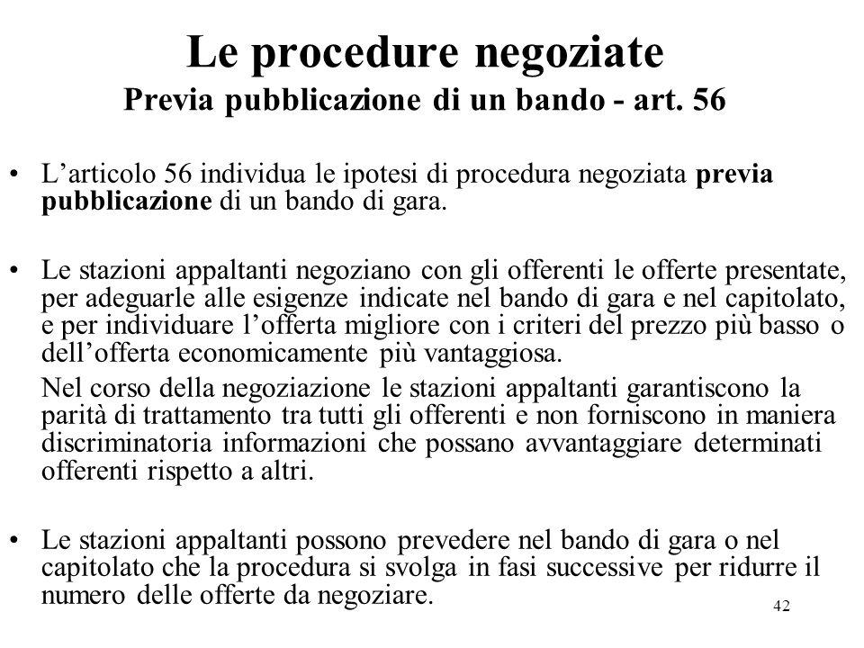 42 Le procedure negoziate Previa pubblicazione di un bando - art. 56 L'articolo 56 individua le ipotesi di procedura negoziata previa pubblicazione di
