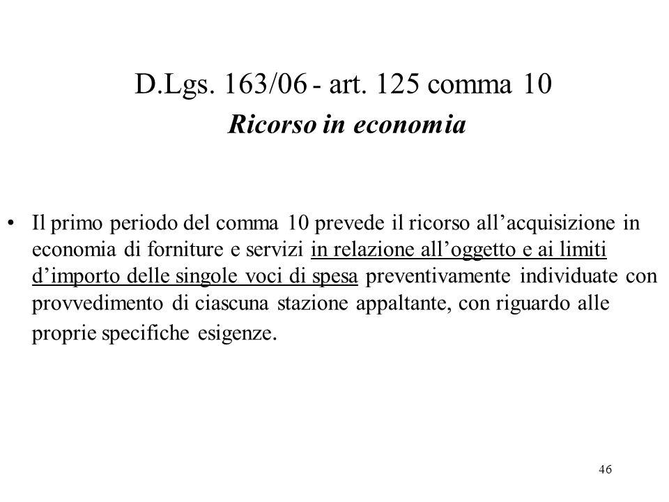 46 D.Lgs. 163/06 - art. 125 comma 10 Ricorso in economia Il primo periodo del comma 10 prevede il ricorso all'acquisizione in economia di forniture e