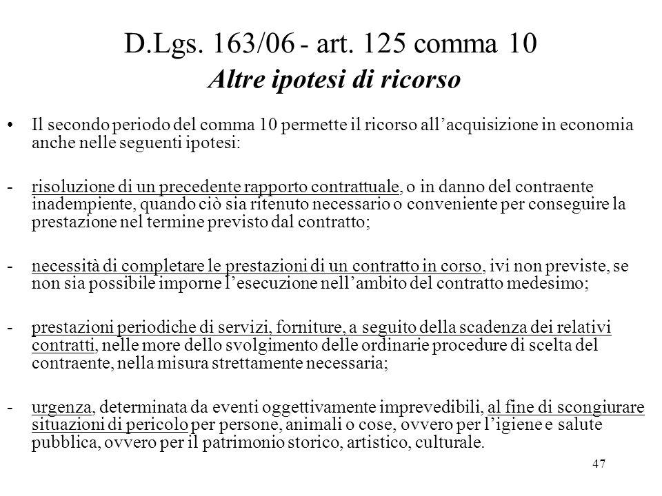 47 D.Lgs. 163/06 - art. 125 comma 10 Altre ipotesi di ricorso Il secondo periodo del comma 10 permette il ricorso all'acquisizione in economia anche n