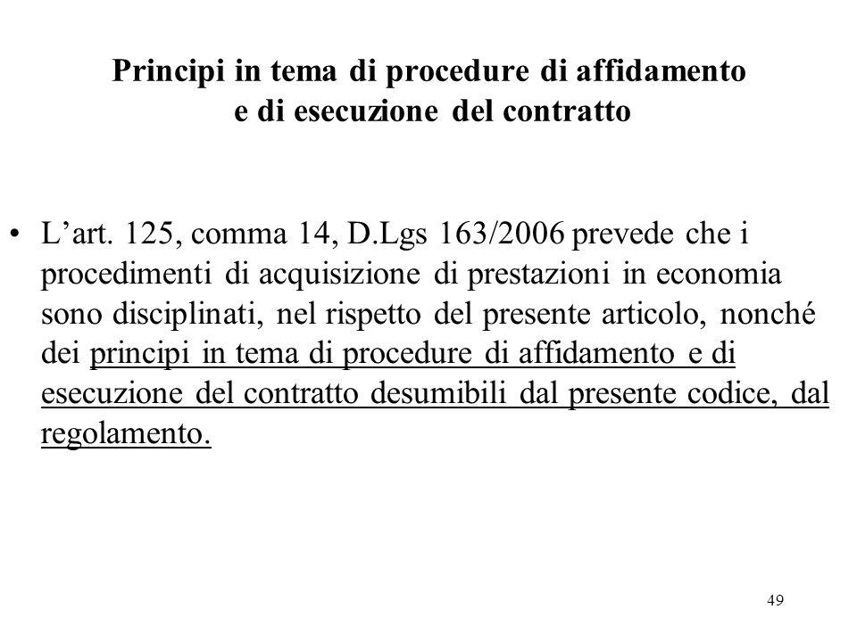 49 Principi in tema di procedure di affidamento e di esecuzione del contratto L'art. 125, comma 14, D.Lgs 163/2006 prevede che i procedimenti di acqui
