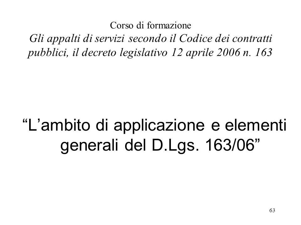"""63 Corso di formazione Gli appalti di servizi secondo il Codice dei contratti pubblici, il decreto legislativo 12 aprile 2006 n. 163 """"L'ambito di appl"""