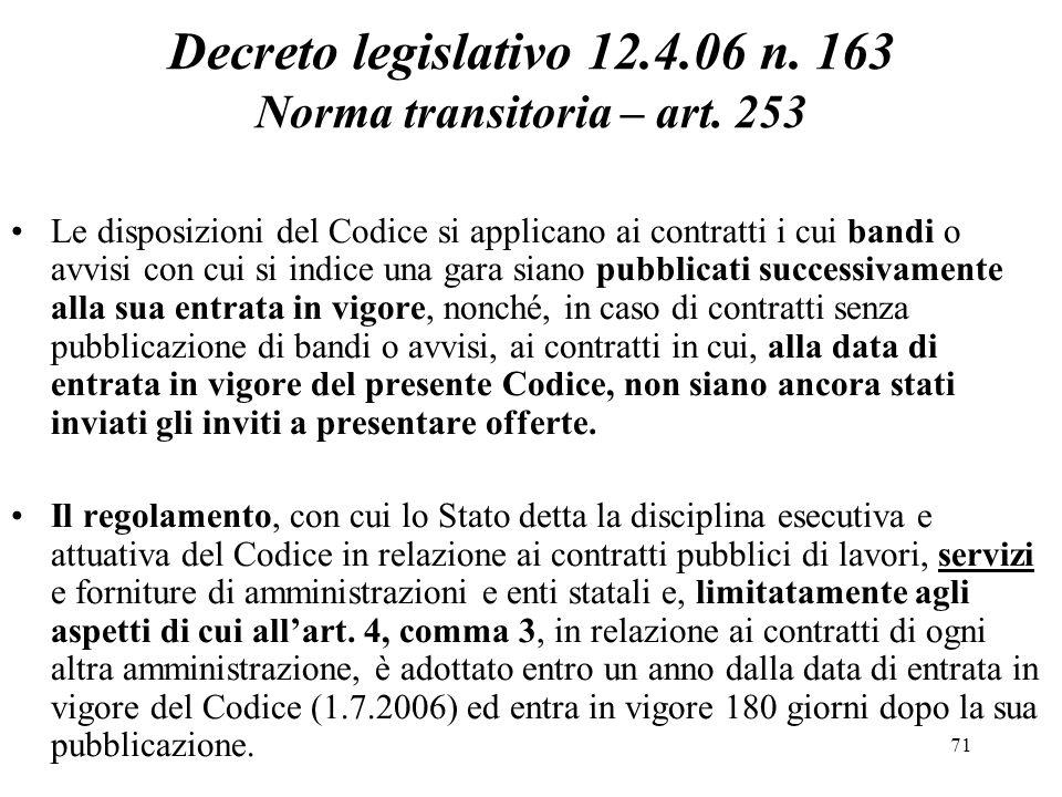 71 Decreto legislativo 12.4.06 n. 163 Norma transitoria – art. 253 Le disposizioni del Codice si applicano ai contratti i cui bandi o avvisi con cui s