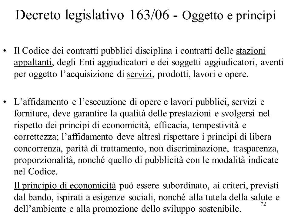 72 Decreto legislativo 163/06 - Oggetto e principi Il Codice dei contratti pubblici disciplina i contratti delle stazioni appaltanti, degli Enti aggiu