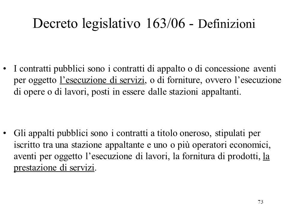 73 Decreto legislativo 163/06 - Definizioni I contratti pubblici sono i contratti di appalto o di concessione aventi per oggetto l'esecuzione di servi