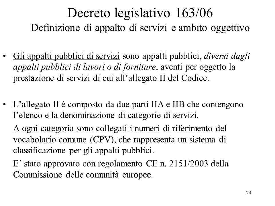 74 Decreto legislativo 163/06 Definizione di appalto di servizi e ambito oggettivo Gli appalti pubblici di servizi sono appalti pubblici, diversi dagl