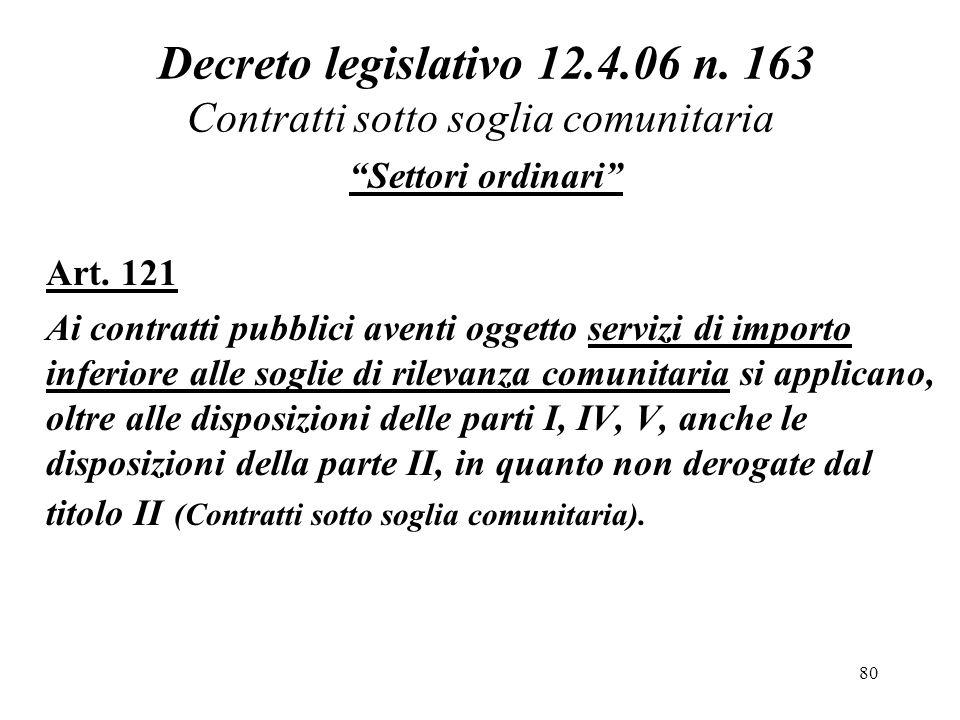 """80 Decreto legislativo 12.4.06 n. 163 Contratti sotto soglia comunitaria """"Settori ordinari"""" Art. 121 Ai contratti pubblici aventi oggetto servizi di i"""